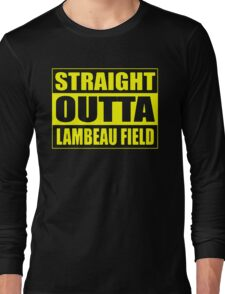 Straight Outta Lambeau Field Long Sleeve T-Shirt