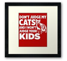 Don't Judge My Cats & I Won't Judge Your Kids Framed Print