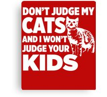 Don't Judge My Cats & I Won't Judge Your Kids Canvas Print