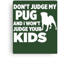 Don't Judge My Pug & I Won't Judge Your Kids Canvas Print