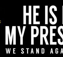 He is Not My President (In Black) Sticker