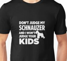 Don't Judge My Schnauzer & I Won't Judge Your Kids Unisex T-Shirt