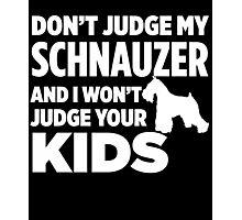 Don't Judge My Schnauzer & I Won't Judge Your Kids Photographic Print
