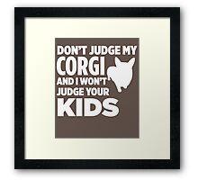 Don't Judge My Corgi & I Won't Judge Your Kids Framed Print