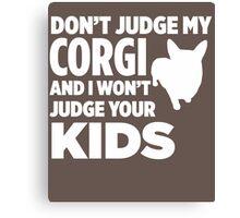 Don't Judge My Corgi & I Won't Judge Your Kids Canvas Print