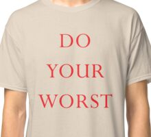 DO YOUR WORST - Fight Shirt Classic T-Shirt