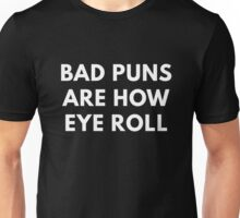 Bad Puns Are How Eye Role - Funny Shirt Unisex T-Shirt