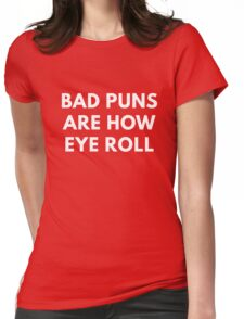 Bad Puns Are How Eye Role - Funny Shirt Womens Fitted T-Shirt