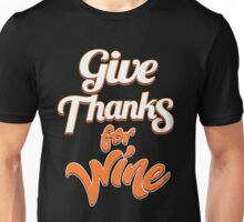 Give Thanks For Wine Thanksgiving Holiday Unisex T-Shirt