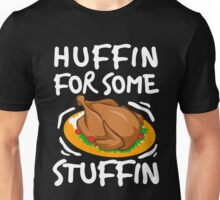I Am Huffin For Some Stuffin Thanksgiving Meal  Unisex T-Shirt