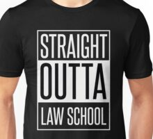 STRAIGHT OUTTA LAW SCHOOL Unisex T-Shirt