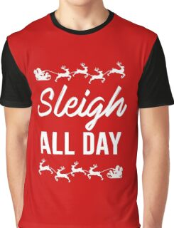 Sleigh All Day Graphic T-Shirt