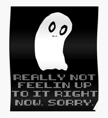 """Undertale Napstablook Ghost """"Really Not Feelin Up To It Right Now Sorry"""" Poster"""
