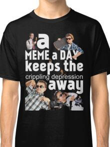 A Meme a Day Keeps the crippling depression away Classic T-Shirt