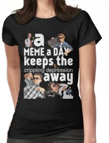 A Meme a Day Keeps the crippling depression away Womens Fitted T-Shirt