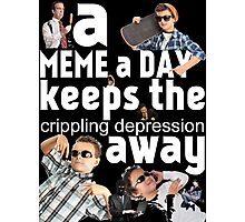 A Meme a Day Keeps the crippling depression away Photographic Print