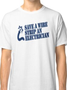 Save A Wire Strip An Electrician Classic T-Shirt