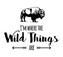 I'm Where the Wild Things Are Photographic Print