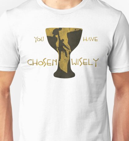 You Have Chosen Wisely Unisex T-Shirt