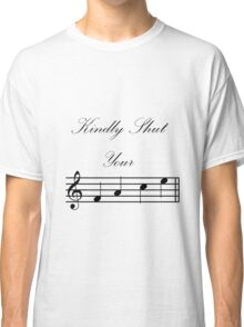 Kindly Shut Your F A C E Classic T-Shirt