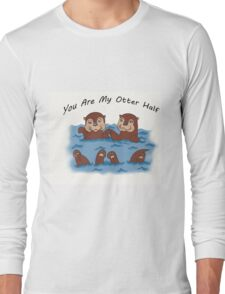 You Are My Otter Half Long Sleeve T-Shirt