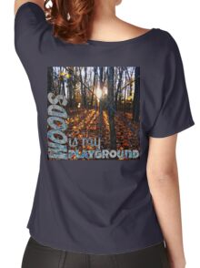 Woods is my playground.  Women's Relaxed Fit T-Shirt