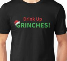 Drink Up Grinches Christmas Holiday Design Unisex T-Shirt