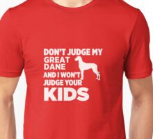 Don't Judge My Great Dane & I Won't Judge Your Kids Unisex T-Shirt