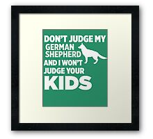 Don't Judge My German Shepherd & I Won't Your Kids Framed Print