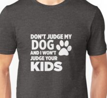 Don't Judge My Dog & I Won't Judge Your Kids Unisex T-Shirt