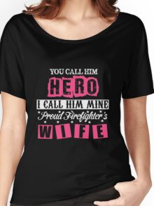 Firefighter - You Call Him Hero I Call Him Mine Proud Firefighter's Wife Women's Relaxed Fit T-Shirt
