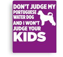Don't Judge My Portuguese Water Dog I Won't Kids Canvas Print