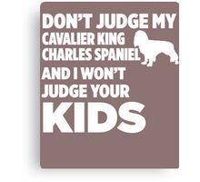 Don't Judge Cavalier King Charles Spaniel & I Won't Judge Kids Canvas Print