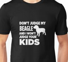 Don't Judge My Beagle & I Won't Judge Your Kids Unisex T-Shirt