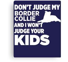 Don't Judge My Border Collie & I Won't Judge Your Kids Canvas Print