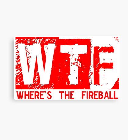 WTF WHERE'S THE FIREBALL ORIGINAL what the f RED AND WHITE DESIGN Canvas Print