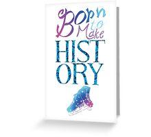 Born To Make History Greeting Card