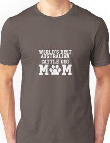 World's Best Australian Cattle Dog Mom Unisex T-Shirt