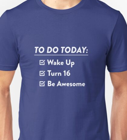 16th  Birthday Checklist Be Awesome 16th Years Old T-Shirt Unisex T-Shirt