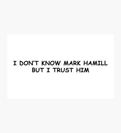 I trust Mark Hamill Photographic Print