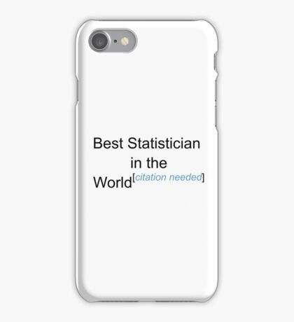 Best Statistician in the World - Citation Needed! iPhone Case/Skin