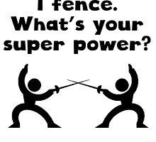 I Fence Super Power by kwg2200