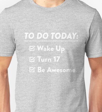 17th Birthday Checklist Be Awesome 17th Years Old T-Shirt Unisex T-Shirt
