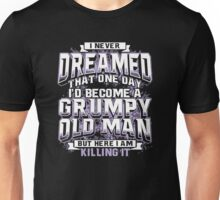 I Never Dreamed That One Day I'd Become A Grumpy Old Man Unisex T-Shirt