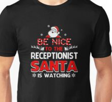 Be Nice To The Receptionist Santa Is Watching  Unisex T-Shirt
