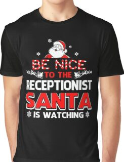 Be Nice To The Receptionist Santa Is Watching  Graphic T-Shirt