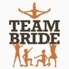 Team Bride! by artpolitic