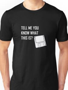 "RETRO DESIGN FLOPPY DISC ""Tell Me Know What This is"" Shirt Unisex T-Shirt"