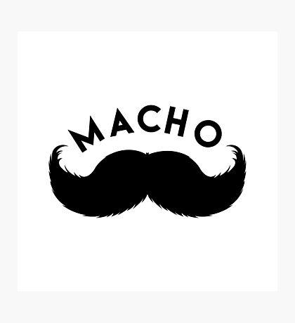 MACHO - MAN (or Woman) Photographic Print