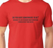 DO YOU HAVE SOMEWHERE TO BE? Unisex T-Shirt